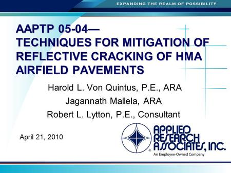 A AAPTP 05-04— TECHNIQUES FOR MITIGATION OF REFLECTIVE CRACKING OF HMA AIRFIELD PAVEMENTS Harold L. Von Quintus, P.E., ARA Jagannath Mallela, ARA Robert.