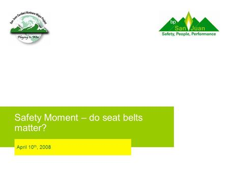 Safety Moment – do seat belts matter? April 10 th, 2008.