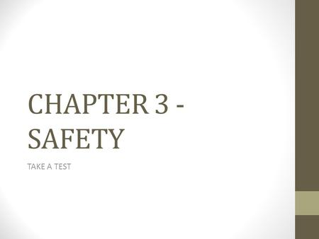 CHAPTER 3 - SAFETY TAKE A TEST. 1. You can detect carbon monoxide (CO) by its smell color taste none of the above 2.Safety belts should be worn only by.