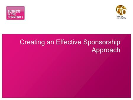 Creating an Effective Sponsorship Approach. www.bitc.org.uk Why Sponsorship? Sponsorship ……… Complements mentoring Builds on the benefits of networking.