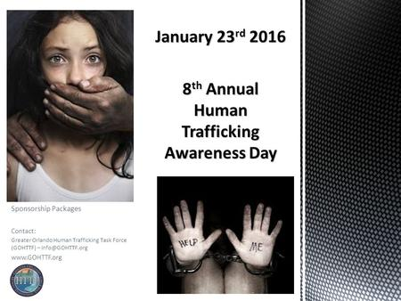 Sponsorship Packages Contact: Greater Orlando Human Trafficking Task Force (GOHTTF) –  January 23 rd 2016 8 th Annual Human.