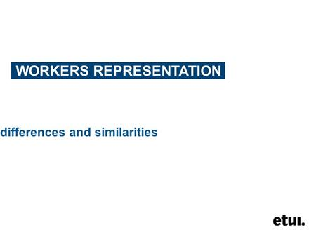 WORKERS REPRESENTATION differences and similarities.