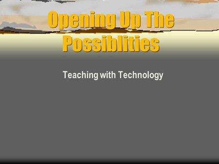 Opening Up The Possiblities Teaching with Technology.