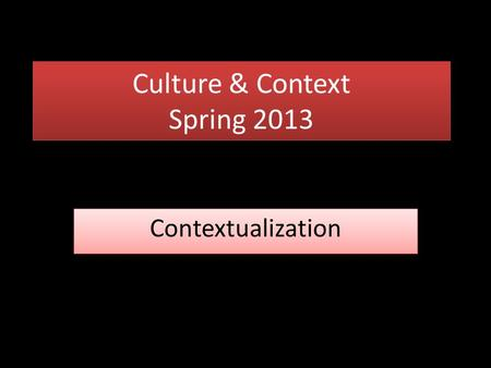 Culture & Context Spring 2013 Contextualization. Trialogue A three-way conversation between Scripture, Church & Culture.