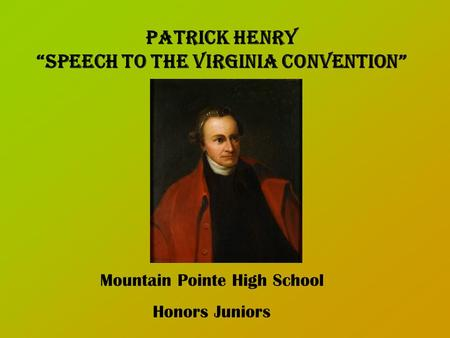 "Patrick Henry ""Speech to the Virginia Convention"" Mountain Pointe High School Honors Juniors."