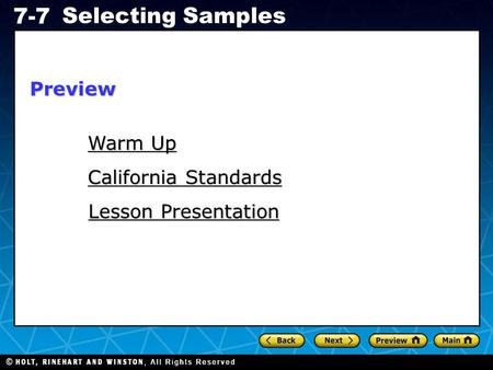 Holt CA Course 1 7-7 Selecting Samples Warm Up Warm Up California Standards California Standards Lesson Presentation Lesson PresentationPreview.