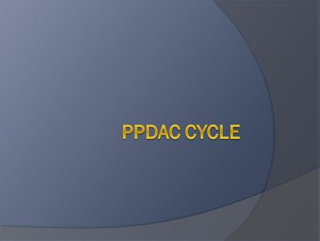 What is the PPDAC cycle? The PPDAC cycle is a way of answering statistics questions. Each letter stands for one step. P = D = A = C = Problem Plan Data.
