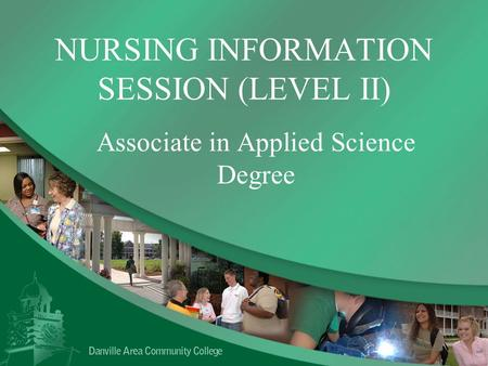 NURSING INFORMATION SESSION (LEVEL II) Associate in Applied Science Degree.
