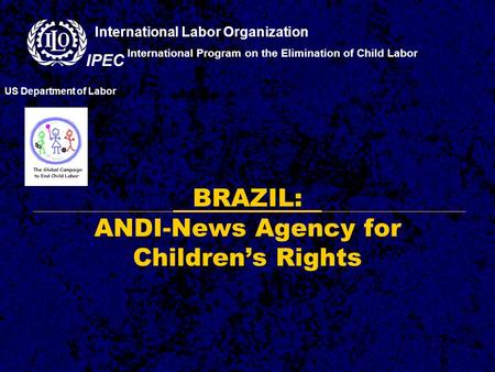 BRAZIL: ANDI-News Agency for Children's Rights International Program on the Elimination of Child Labor US Department of Labor International Labor Organization.