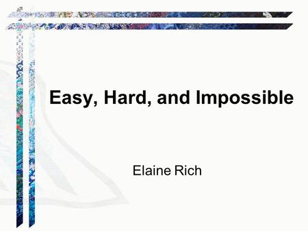 Easy, Hard, and Impossible Elaine Rich. Easy Tic Tac Toe.