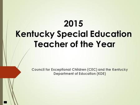 Council for Exceptional Children (CEC) and the Kentucky Department of Education (KDE) 2015 Kentucky Special Education Teacher of the Year.