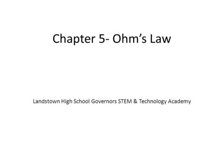Chapter 5- Ohm's Law Landstown High School Governors STEM & Technology Academy.