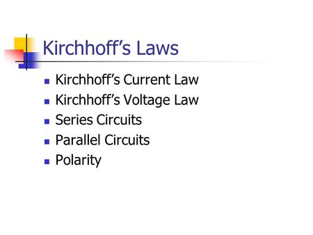 Kirchhoff's Laws Kirchhoff's Current Law Kirchhoff's Voltage Law Series Circuits Parallel Circuits Polarity.