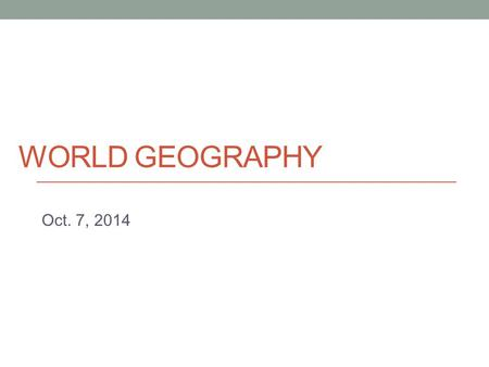 WORLD GEOGRAPHY Oct. 7, 2014. Today Culture - Culture diffusion, cultural landscapes - Mini-presentations/discussions.