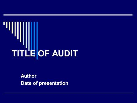 TITLE OF AUDIT Author Date of presentation. Background  Why did you do the audit? eg. high risk / high cost / frequent procedure? Concern that best practice.
