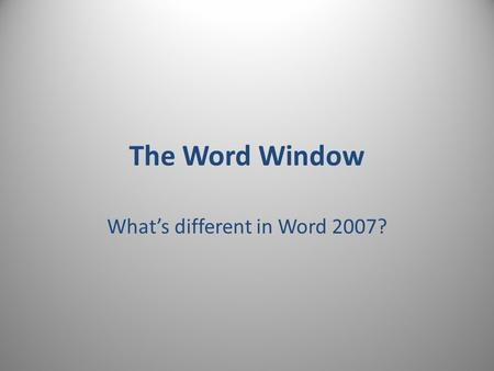 The Word Window What's different in Word 2007?. Print Layout View Scroll Bar View Buttons Insertion Point/cursor Status Bar Ribbon.