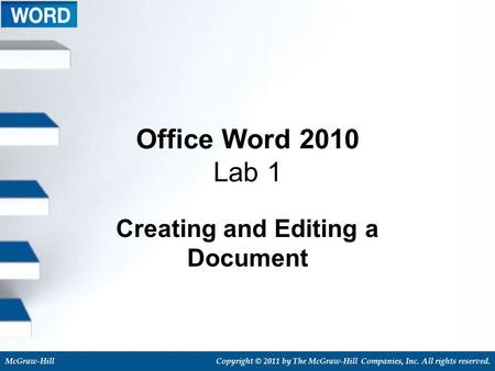 McGraw-HillCopyright © 2011 by The McGraw-Hill Companies, Inc. All rights reserved. Office Word 2010 Lab 1 Creating and Editing a Document.