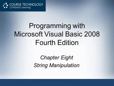 Programming with Microsoft Visual Basic 2008 Fourth Edition Chapter Eight String Manipulation.