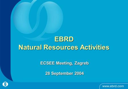 EBRD Natural Resources Activities ECSEE Meeting, Zagreb 28 September 2004.