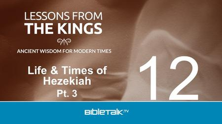 Life & Times of Hezekiah Pt. 3 12. Review Reformation.