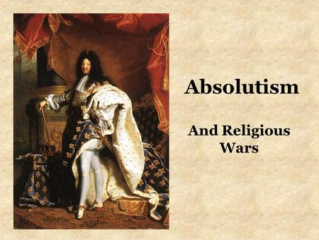 Absolutism And Religious Wars. France Louis XIV –Golden Age The Sun King Versailles French culture = prestige –Mercantilism –Repeal of the Edict of.