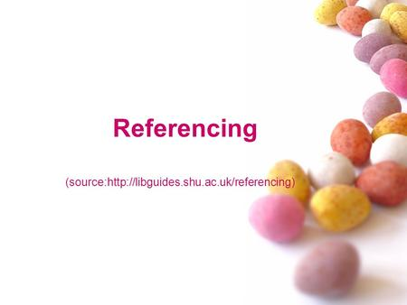 Referencing (source:http://libguides.shu.ac.uk/referencing)