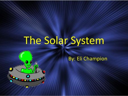 The Solar System By: Eli Champion. The Sun The sun is a star that Earth and 7 other planets orbit. The diameter is a total of 1,391,000 kilometers long.