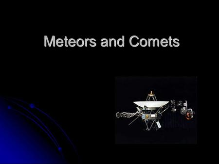 Meteors and Comets. What is a planet? The Planet Test A planet must be nearly round A planet must be nearly round A planet must orbit a central star A.