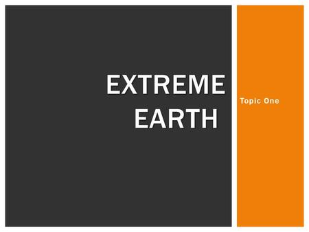Extreme Earth Topic One.