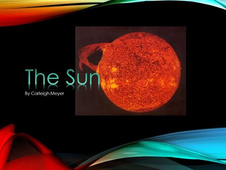 By Carleigh Meyer. SUNSPOTS Sunspots are something that only the sun has. The sun can have 1, 2, or even 100 sunspots. Sunspots can be little, medium,