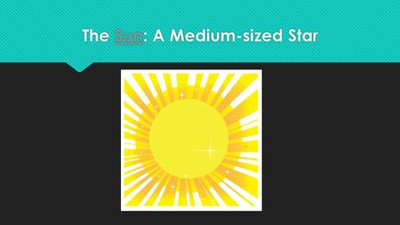 The Sun: A Medium-sized StarSunThe Sun: A Medium-sized StarSun.
