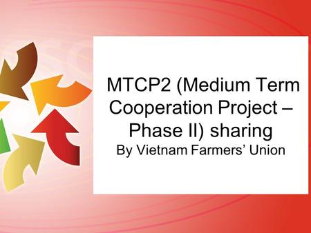 MTCP2 (Medium Term Cooperation Project – Phase II) sharing By Vietnam Farmers' Union.