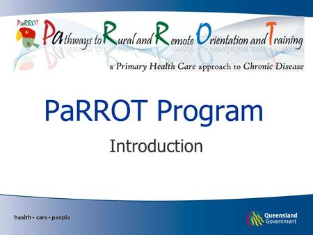 PaRROT Program Introduction. Learning objectives Understand and be aware of: History, objectives principles and expected outcomes of PaRROT Program content,