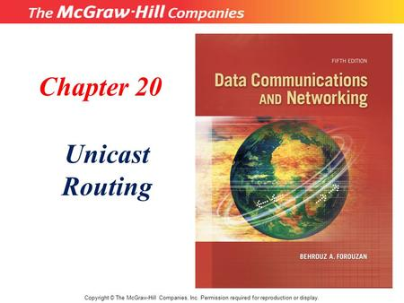 Chapter 20 Unicast Routing Copyright © The McGraw-Hill Companies, Inc. Permission required for reproduction or display.