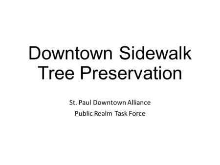 Downtown Sidewalk Tree Preservation St. Paul Downtown Alliance Public Realm Task Force.