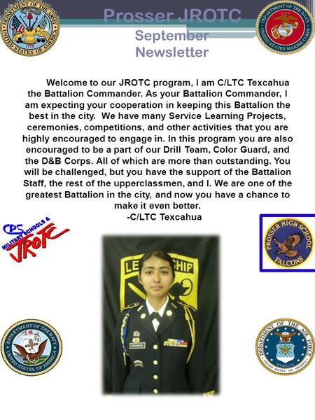 Prosser JROTC September Newsletter Welcome to our JROTC program, I am C/LTC Texcahua the Battalion Commander. As your Battalion Commander, I am expecting.