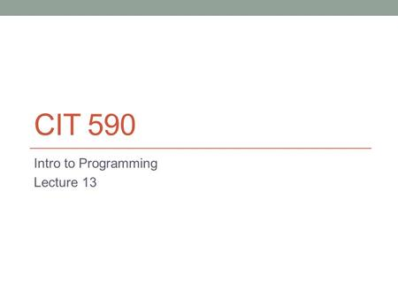 CIT 590 Intro to Programming Lecture 13. Some Eclipse shortcuts CTRL + SHIFT + F – format file (proper indentation etc). Please do this before you submit.