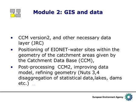 Module 2: GIS and data CCM version2, and other necessary data layer (JRC) Positioning of EIONET-water sites within the geometry of the catchment areas.