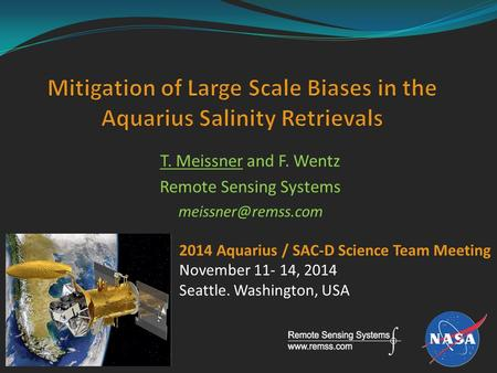 T. Meissner and F. Wentz Remote Sensing Systems 2014 Aquarius / SAC-D Science Team Meeting November 11- 14, 2014 Seattle. Washington,