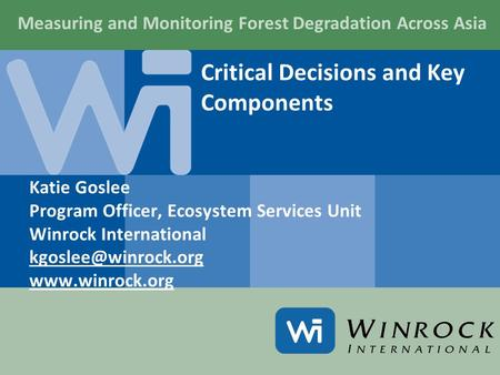 Critical Decisions and Key Components Katie Goslee Program Officer, Ecosystem Services Unit Winrock International  Measuring.