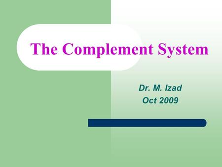 The Complement System Dr. M. Izad Oct 2009.