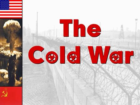 "The Cold War The Cold War. The Arms Race: A ""Missile Gap?"" }The Soviet Union exploded its first A-bomb in 1949. }Now there were two nuclear superpowers!"