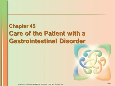 Mosby items <strong>and</strong> derived items © 2006, 2003, 1999, 1995, 1991 by Mosby, Inc. Slide 1 Chapter 45 <strong>Care</strong> of the Patient with a Gastrointestinal Disorder Chapter.