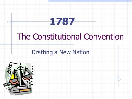The Constitutional Convention Drafting a New Nation 1787.