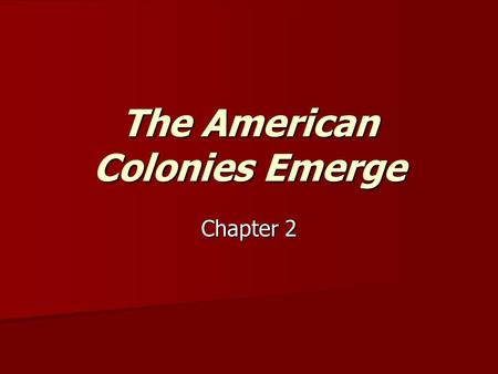 The American <strong>Colonies</strong> Emerge Chapter 2. Virginia With the support of strong monarchs <strong>and</strong> capital from investment companies, England began to plant settlements.