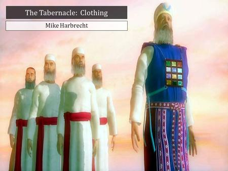 "The Tabernacle: Clothing Mike Harbrecht. Exodus 28:2 ""And thou shalt make holy garments..."""