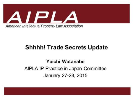 1 1 Firm Logo American Intellectual Property Law Association Shhhh! Trade Secrets Update Yuichi Watanabe AIPLA IP Practice in Japan Committee January 27-28,