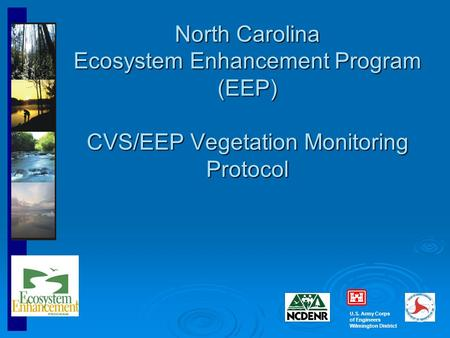 U.S. Army Corps of Engineers Wilmington District North Carolina Ecosystem Enhancement Program (EEP) CVS/EEP Vegetation Monitoring Protocol.