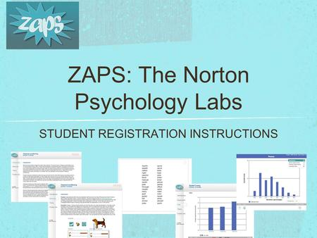 ZAPS: The Norton Psychology Labs STUDENT REGISTRATION INSTRUCTIONS.