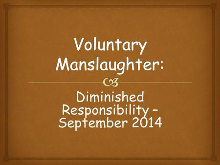 Diminished Responsibility – September 2014. Aims and Objectives  Our aim is to develop.....................and.........................of the key rules.